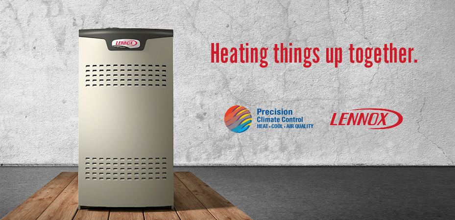 Heating things up together. Precision Climate Control & Lennox